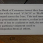 the money sent to fund the bank was stamped with DAWSON or YUKON to identify it in case of a hold up