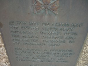 kind of fuzzy, but this plaque says that it was on the site of the present day transportation museum that the US Army gave the Alaska Highway to Canada
