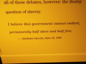 """I believe this government cannot endure permanently half slave and half free."" A. Lincoln"