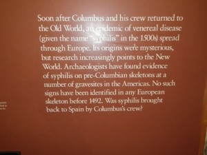 There is evidence that syphilis is a new world disease that was brought back by Columbus and his men.