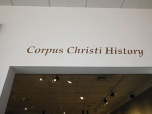 There's a whole section devoted to the history of Corpus Christi.